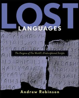 Lost Languages: The Enigma of the World's Great Undeciphered Scripts - Robinson, Andrew