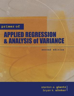 Primer of Applied Regression & Analysis of Variance - Glantz, Stanton A, and Slinker, Bryan K, and Glantz Stanton