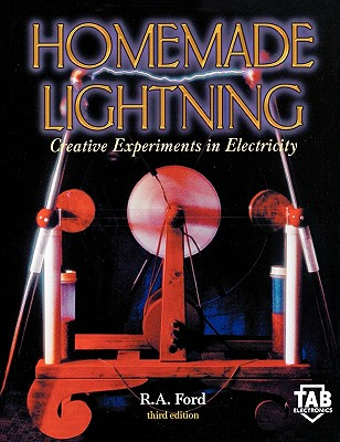 Homemade Lightning: Creative Experiments in Electricity - Ford, R A
