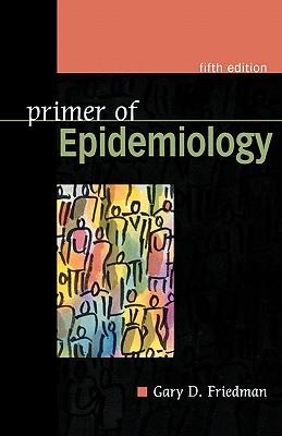 Primer of Epidemiology, Fifth Edition - Friedman, Gary D, and Friedman Gary