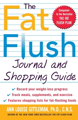 The Fat Flush Journal and Shopping Guide - Gittleman, Ann Louise, M.S., C.N.S., and Gittleman Ann, Louise