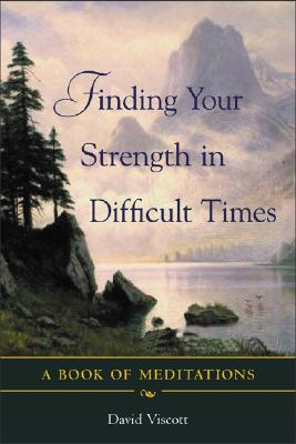 Finding Your Strength in Difficult Times - Viscott, David, and Viscott David