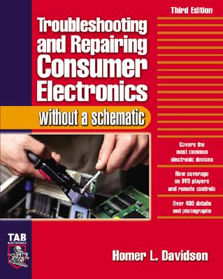 Troubleshooting & Repairing Consumer Electronics Without a Schematic - Davidson, Homer L