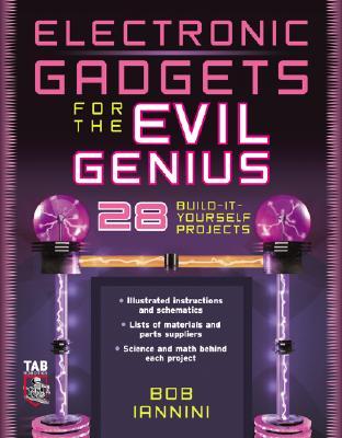 Electronic Gadgets for the Evil Genius - Iannini, Bob