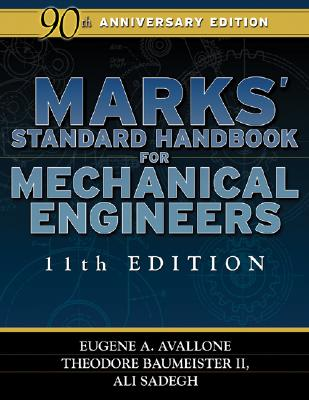 Marks' Standard Handbook for Mechanical Engineers - Avallone, Eugene A, and Baumeister, Theodore, and Sadegh, Ali