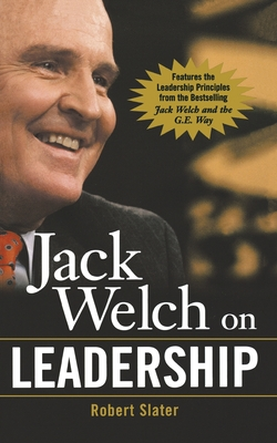 Jack Welch on Leadership: Abridged from Jack Welch and the GE Way - Slater, Robert