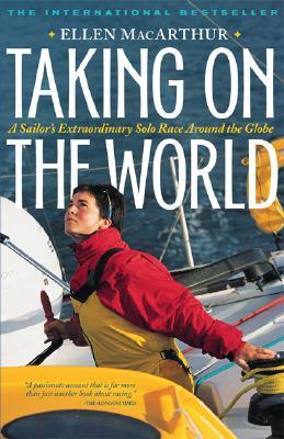 Taking on the World: A Sailor's Extraordinary Solo Race Around the Globe - MacArthur, Ellen