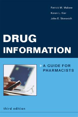 Drug Information: A Guide for Pharmacists - Malone, Patrick M, Pha, and Kier, Karen L, and Stanovich, John E