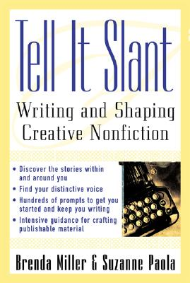 Tell It Slant: Writing and Shaping Creative Nonfiction - Miller, Brenda, and Paola, Suzanne, and Paola Suzanne