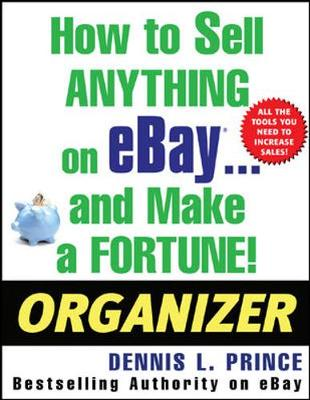 How to Sell Anything on Ebay . . . and Make a Fortune! Organizer - Prince, Dennis L, and Prince Dennis