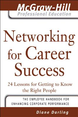 Networking for Career Success: 24 Lessons for Getting to Know the Right People - Darling, Diane