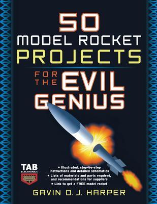 50 Model Rocket Projects for the Evil Genius - Harper, Gavin D J, and Harper Gavin