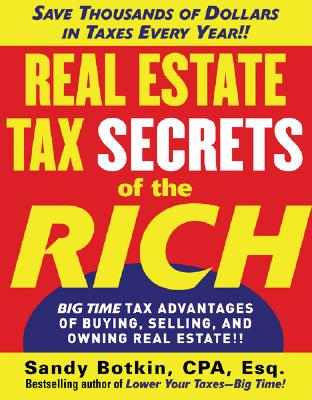 Real Estate Tax Secrets of the Rich - Botkin, Sandy, CPA