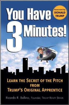 You Have 3 Minutes!: Learn the Secret of the Pitch from Trump's Original Apprentice - Bellino, Ricardo, and Trump, Donald J (Foreword by)