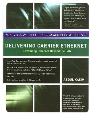 Delivering Carrier Ethernet: Extending Ethernet Beyond the LAN - Kasim, Abdul, and Adhikari, Prasanna, and Chen, Nan