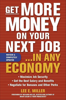 Get More Money on Your Next Job... in Any Economy - Miller, Lee E, and Bolles, Richard Nelson (Foreword by)