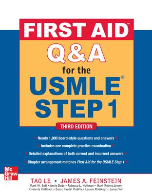 First Aid Q&A for the USMLE Step 1 - Le, Tao, M.D. (Editor), and Feinstein, James A (Editor), and Ball, Mark W (Editor)
