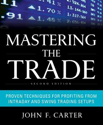 Mastering the Trade: Proven Techniques for Profiting from Intraday and Swing Trading Setups - Carter, John F, and Borish, Peter (Foreword by)