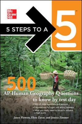 5 Steps to a 5: 500 AP Human Geography Questions to Know by Test Day - Flowers, Jason, and Zavar, Elyse, and Zimmer, Jessica