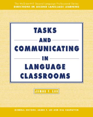 Tasks and Communicating in Language Classrooms - Lee, James F, and Lee James
