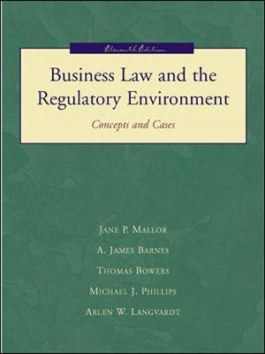 Business Law and the Regulatory Environment: Concepts and Cases - Mallor, Jane