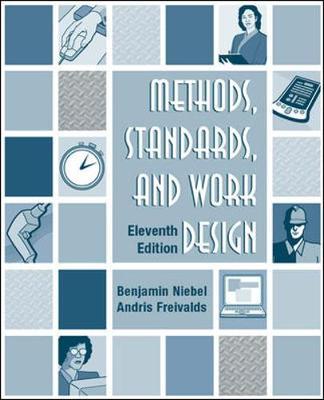 Methods, Standards, & Work Design - Niebel, Benjamin, and Freivalds, Andris, and Niebel, Benjimin