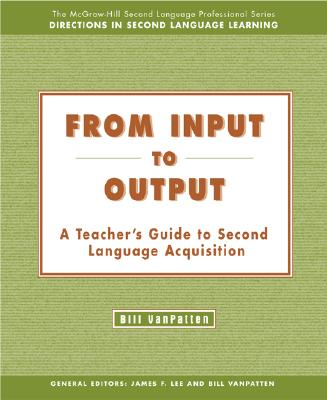 From Input to Output: A Teacher's Guide to Second Language Acquisition - Text - VanPatten, Bill, and VanPatten Bill