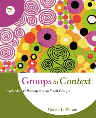 Groups in Context: Leadership and Participation in Small Groups - Wilson, Gerald L, and Wilson Gerald
