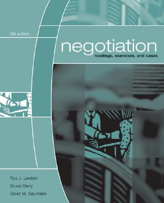 Negotiation: Readings, Exercises, Cases - Lewicki, Roy J, and Barry, Bruce, and Saunders, David M