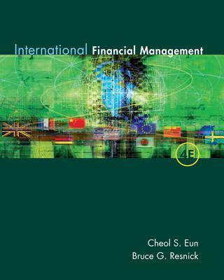 International Financial Management - Eun, Cheol, and Resnick, Bruce G, and Eun Cheol
