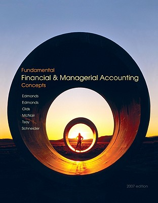 Fundamental Financial & Managerial Accounting Concepts - Edmonds, Thomas P, and Edmonds, Cindy, and Olds, Philip R