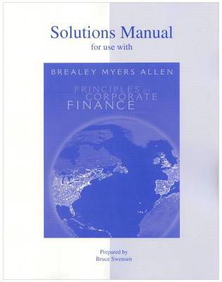 Solutions Manual to Accompany Principles of Corporate Finance - Swensen, Bruce, and Brealey, Richard A, and Myers, Stewart C