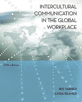 Intercultural Communication in the Global Workplace - Varner, Iris, and Beamer, Linda