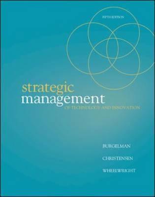 Strategic Management of Technology and Innovation - Burgelman, Robert A, and Wheelwright, Steven C, Professor, and Burgelman Robert