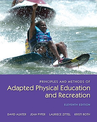 Principles and Methods of Adapted Physical Education and Recreation - Auxter, David, and Pyfer, Jean, and Zittel, Lauriece, PhD