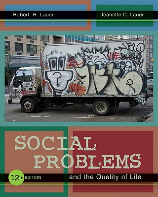 Social Problems and the Quality of Life - Lauer, Robert H, PH.D., and Lauer, Jeanette C, PH.D.