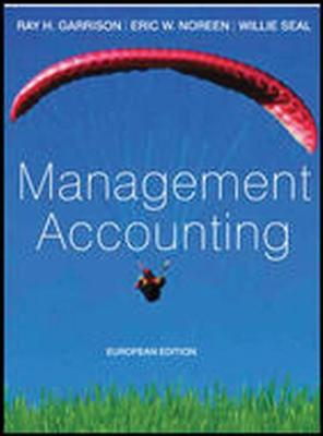 Management Accounting: European Adaptation - Garrison, Ray H., and Noreen, Eric W., and Seal, W.B. (Revised by)