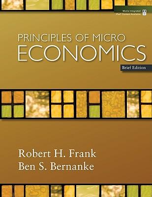 Principles of Microeconomics, Brief Edition - Frank, Robert H, and Bernanke, Ben S