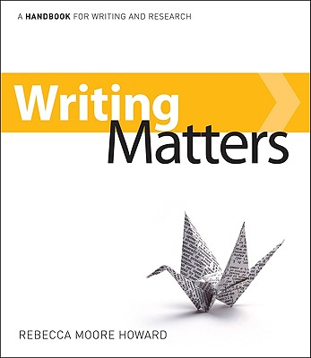 Writing Matters: A Handbook for Writing and Research - Howard, Rebecca Moore