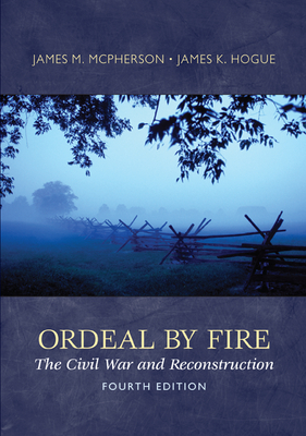 Ordeal by Fire: The Civil War and Reconstruction - McPherson, James M, and Hogue, James K