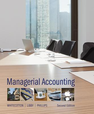 Managerial Accounting - Whitecotton, Stacey M., and Libby, Robert, and Phillips, Fred