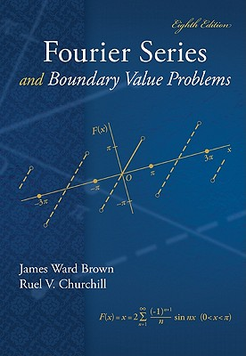 Fourier Series and Boundary Value Problems - Brown, James Ward, and Churchill, Ruel Vance
