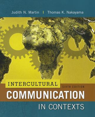 Intercultural Communication in Contexts - Martin, Judith N., and Nakayama, Thomas K.