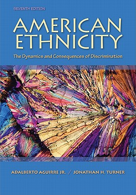 American Ethnicity: The Dynamics and Consequences of Discrimination - Aguirre, Adalberto, Jr., and Turner, Jonathan H
