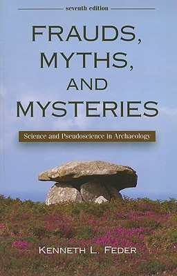 Frauds, Myths, and Mysteries: Science and Pseudoscience in Archaeology - Feder, Kenneth L