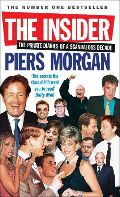 The Insider: The Private Diaries of a Scandalous Decade - Morgan, Piers