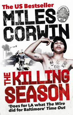 The Killing Season: A Summer in South-Central with LAPD Homicide - Corwin, Miles