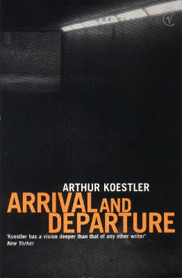 Arrival and Departure - Koestler, Arthur