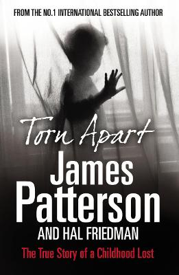Torn Apart: The True Story of a Childhood Lost - Patterson, James