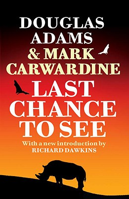 Last Chance to See - Adams, Douglas, and Carwardine, Mark
